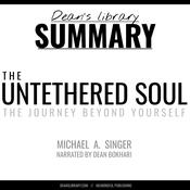 Summary: The Untethered Soul by Michael A. Singer by  Dean's Library audiobook