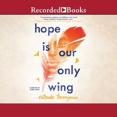Hope Is Our Only Wing by Rutendo Tavengerwei audiobook