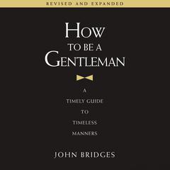 How to Be a Gentleman Revised and Expanded by John Bridges audiobook