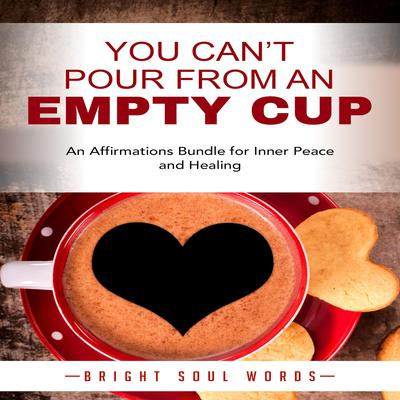 You Can't Pour from an Empty Cup by Bright Soul Words audiobook