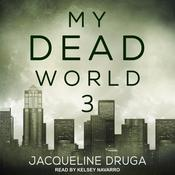 My Dead World 3 by  Jacqueline Druga audiobook