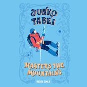 Junko Tabei Masters the Mountains by  Rebel Girls audiobook