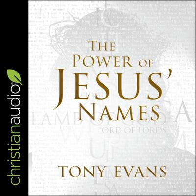 The Power of Jesus' Names by Tony Evans audiobook
