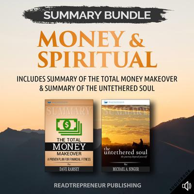 Summary Bundle: Money & Spiritual: Readtrepreneur Publishing: Includes Summary of The Total Money Makeover & Summary of The Untethered Soul by Readtrepreneur Publishing audiobook