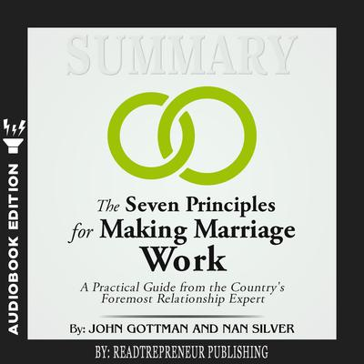 Summary of The Seven Principles for Making Marriage Work: A Practical Guide from the Country's Foremost Relationship Expert by John Gottman by Readtrepreneur Publishing audiobook