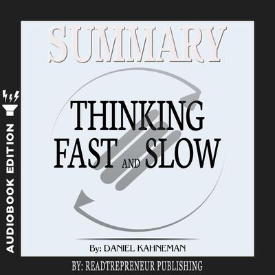 Summary of Thinking, Fast and Slow: by Daniel Kahneman by Readtrepreneur Publishing audiobook