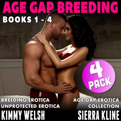 Age-Gap Breeding 4-Pack : Books 1 - 4 (Breeding Erotica Age Gap Erotica Unprotected Erotica Collection) by Kimmy Welsh audiobook