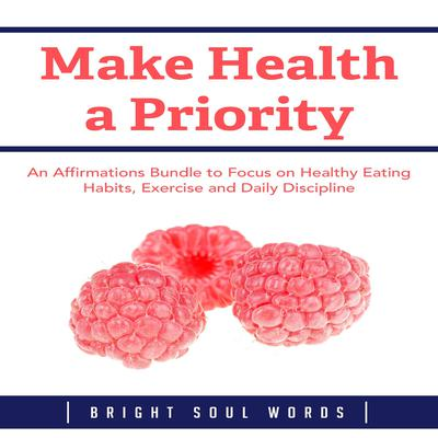 Make Health a Priority by Bright Soul Words audiobook