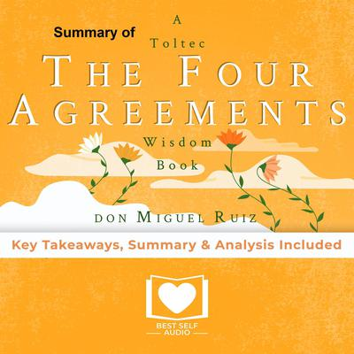 Summary of The Four Agreements by Don Miguel Ruiz by Best Self Audio audiobook