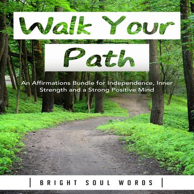 Walk Your Path by Bright Soul Words audiobook