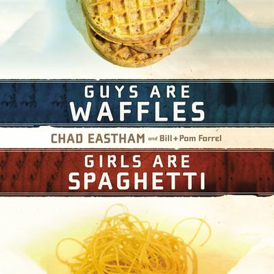 Guys are Waffles, Girls are Spaghetti by Chad Eastham audiobook