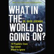 What in the World is Going On? by  Dr. David Jeremiah audiobook