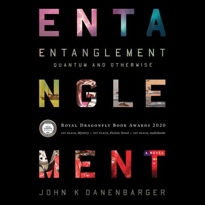 Entanglement-Quantum and Otherwise  by John K Danenbarger audiobook