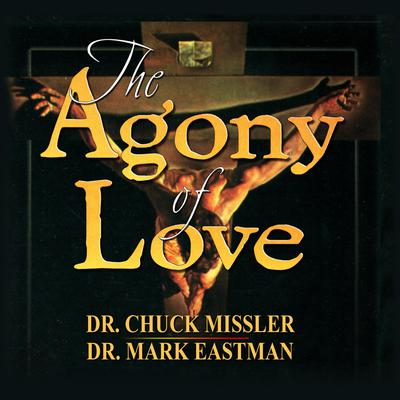 The Agony of Love: Six Hours in Eternity  by Mark Eastman audiobook