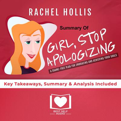Summary of Girl, Stop Apologizing by Rachel Hollis by Best Self Audio audiobook