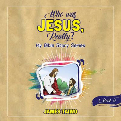 Who Was Jesus, Really? Book Three by James Taiwo audiobook