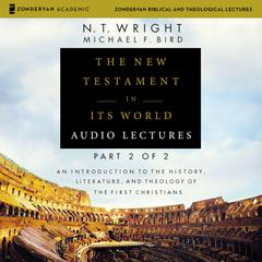 The New Testament in Its World: Audio Lectures, Part 2 of 2 by N. T. Wright audiobook