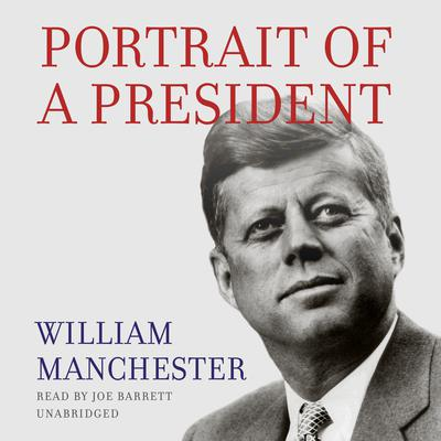 Portrait of a President by William Manchester audiobook
