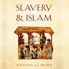 Slavery and Islam by Jonathan A.C. Brown audiobook