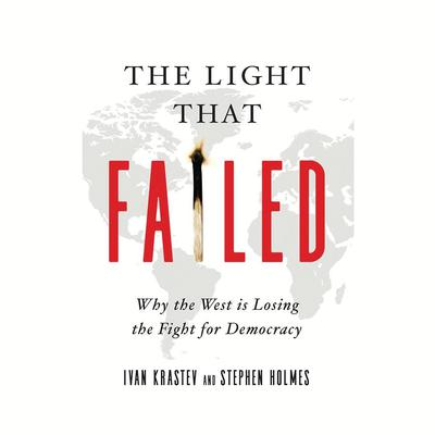 The Light That Failed by Ivan Krastev audiobook
