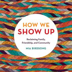 How We Show Up by Mia Birdsong audiobook