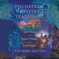 Psychedelic Mystery Traditions by Thomas Hatsis audiobook