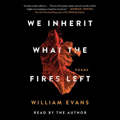 We Inherit What the Fires Left by William Evans audiobook