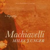 Machiavelli by  Miles J. Unger audiobook