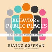 Behavior in Public Places by  Erving Goffman audiobook