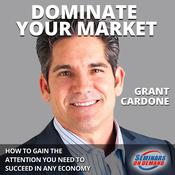 Dominate Your Market: How to Gain the Attention You Need to Succeed in Any Economy by  Grant Cardone audiobook