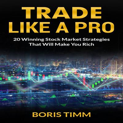 Trade Like a Pro by Boris Timm audiobook