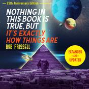 Nothing in This Book Is True, But It's Exactly How Things Are, 25th Anniversary Edition by  Bob Frissell audiobook