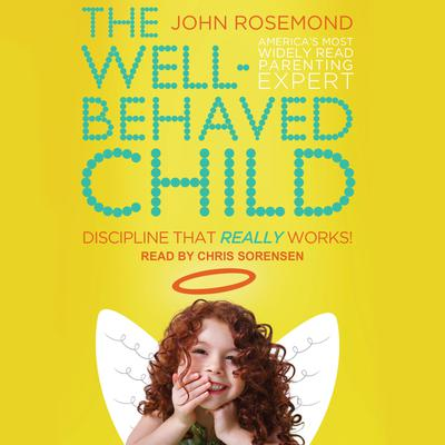 The Well-Behaved Child by John Rosemond audiobook