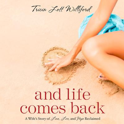 And Life Comes Back by Tricia Lott Williford audiobook