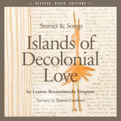 Islands of Decolonial Love by Leanne Betasamosake Simpson audiobook