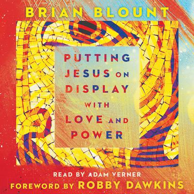 Putting Jesus on Display with Love and Power by Brian Blount audiobook