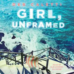 Girl, Unframed by Deb Caletti audiobook