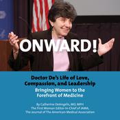 Onward! Doctor De's Life of Love, Compassion, and Leadership Bringing Women to the Forefront of Medicine by  Catherine DeAngelis , MD, MPH audiobook