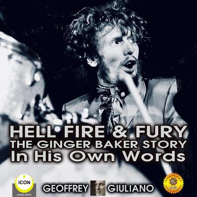 Hell Fire & Fury The Ginger Baker Story - In His Own Words by Geoffrey Giuliano audiobook