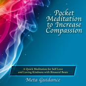 Pocket Meditation to Increase Compassion by  Meta Guidance audiobook