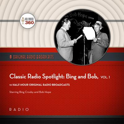 Classic Radio Spotlight: Bing and Bob, Vol. 1 by Black Eye Entertainment audiobook