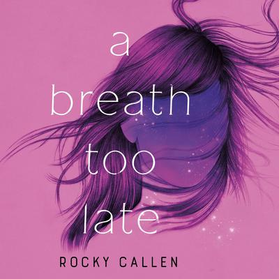 A Breath Too Late by Rocky Callen audiobook