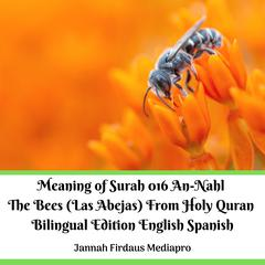 The Meaning of Surah 016 An-Nahl The Bees (Las Abejas) From Holy Quran Bilingual Edition English Spanish by Jannah Firdaus Mediapro audiobook
