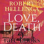 Love, Death & Rare Books by  Robert Hellenga audiobook