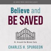 Believe and Be Saved by  Charles H. Spurgeon audiobook