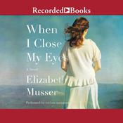 When I Close My Eyes by  Elizabeth Musser audiobook