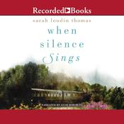 When Silence Sings by  Sarah Loudin Thomas audiobook