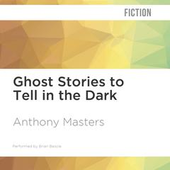 Ghost Stories to Tell in the Dark by Anthony Masters audiobook