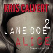 Jane Doe 2: Alice by  Kris Calvert audiobook
