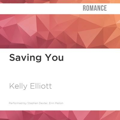 Saving You by Kelly Elliott audiobook